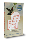 How to Pray Without Talking to God: Moment by Moment, Choice by Choice