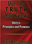 Use the Truth You Know: Unity's Principles and Premises