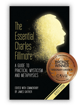 Essential Charles Fillmore: A Guide to Practical Mysticism and Metaphysics