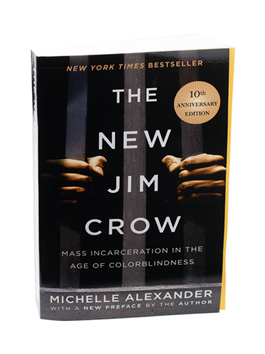 The New Jim Crow: Mas Incarceration in the Age of Colorblindness