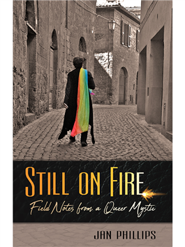 Still on Fire: Field Notes from a Queer Mystic